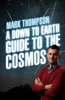 A Down to Earth Guide to the Cosmos:Book by Author-Mark Thompson