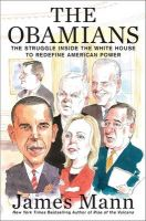 The Obamians: The Struggle Inside the White House to Redefine American Power:Book by Author-James Mann