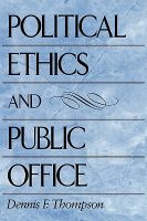 Political Ethics and Public Office: Book by Dennis F. Thompson