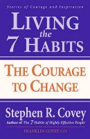 Living the 7 Habits: Stories of Courage and Inspiration: Book by Stephen R. Covey