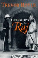 The Last Days of the Raj: Book by Trevor Royle