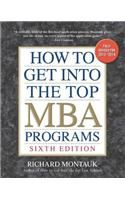 How to Get into the Top MBA Programs, 6th edition: Book by Richard Montauk