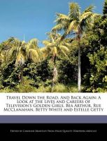 Travel Down the Road, and Back Again: A Look at the Lives and Careers of Television's Golden Girls, Bea Arthur, Rue McClanahan, Betty White and Estelle Getty: Book by Caroline Brantley