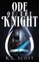Ode of the Knight: Book by K.L. Scott