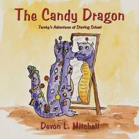The Candy Dragon: Torchy's Adventures of Starting School: Book by Devon L. Mitchell