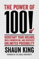 The Power of 100!: Kickstart Your Dreams, Build Momentum, and Discover Unlimited Possibility: Book by Shaun King