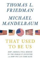 That Used to Be Us: How America Fell Behind in the World It Invented and How We Can Come Back: Book by Thomas L Friedman