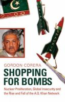 Shopping for Bombs: Nuclear Proliferation, Global Insecurity, and the Rise and Fall of the A.Q. Khan Network: Book by Gordon Corera