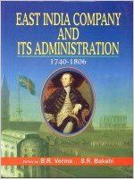 East India Company and Its Administration (1740-1806), 291pp, 2005 (English) 01 Edition (Paperback): Book by S. R. Bakshi B. R. Verma