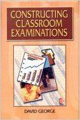 Constructing Classroom Examinations, 281pp, 2005 (English): Book by David George