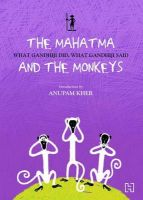 The Mahatma and the Monkeys: What Gandhiji Did, What Gandhiji Said:Book by Author-Anupam Kher,Anu Kumar