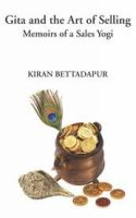 Gita and the Art of Selling : Memoirs of a Sales Yogi: Book by Kiran Bettadapur
