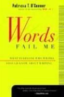 Words Fail ME: What Everyone Who Writes Should Know about Writing: Book by Patricia T. O'Conner