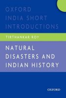 Natural Disasters and Indian History: Oxford India Short Introductions: Book by Tirthankar Roy