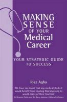 Making Sense of Your Medical Career: Your Strategic Guide to Success: Book by Riaz Agha