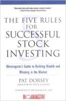 The Five Rules for Successful Stock Investing: Morningstar's Guide to Building Wealth and Winning in the Market:Book by Author-Pat Dorsey , Joe Mansueto
