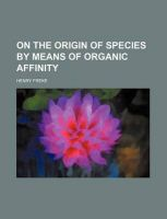 On the Origin of Species by Means of Organic Affinity: Book by Henry Freke