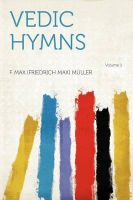 Vedic Hymns Volume 1: Book by F. Max (Friedrich Max) Muller