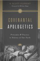Covenantal Apologetics: Principles and Practice in Defense of Our Faith: Book by K. Scott Oliphint