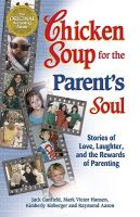 Chicken Soup for the Parents Soul: Stories of Loving, Learning and Parenting: Stories of Loving, Learning and Parenting: Book by Mark Victor Hansen