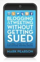 Blogging and Tweeting without Getting Sued: A Global Guide to the Law for Anyone Writing Online: Book by Mark Pearson