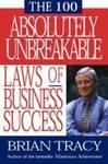 THE 100 ABSOLUTELY UNBRAKABLE LAWS OF BUSINESS SUCCESS: Book by BRIAN TRACY
