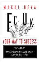 F.C.U.K. Your Way To Success: Book by Mukul Deva