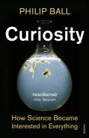 Curiosity: How Science Became Interested in Everything: Book by Philip Ball