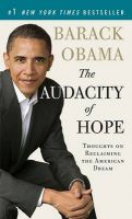 The Audacity of Hope: Thoughts on Reclaiming the American Dream: Book by President Barack Obama