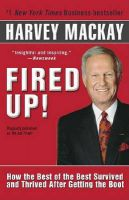 Fired Up!: How the Best of the Best Survived and Thrived After Getting the Boot: Book by Harvey MacKay