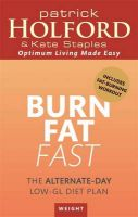 Burn Fat Fast: The Alternate-Day Low-Gl Diet Plan: Book by Patrick Holford
