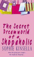 The Secret Dreamworld of a Shopaholic: Book by Sophie Kinsella