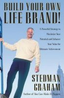 Build Your Own Life Brand! : A Powerful Strategy to Maximize Your Potential and Enhance Your Value for Ultimate Achievement:Book by Author-Stedman Graham