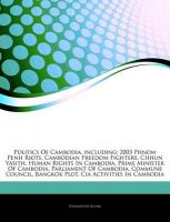 Articles on Politics of Cambodia, Including: 2003 Phnom Penh Riots, Cambodian Freedom Fighters, Chhun Yasith, Human Rights in Cambodia, Prime Minister of Cambodia, Parliament of Cambodia, Commune Council, Bangkok Plot: Book by Hephaestus Books