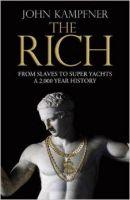 The Rich: From Slaves to Super-Yachts: A 2,000-Year History: Book by John Kampfner