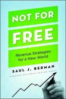 Not for Free: Revenue Strategies for a New World: Book by Saul Berman