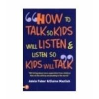 How To Talk So Kids Will Listen And Listen So Kids Will Talk: Book by Adele Faber , Elaine Mazlish