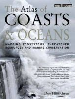 The Atlas of Coasts and Oceans: Mapping Ecosystems, Threatened Resources and Marine Conservation: Book by Don Hinrichsen