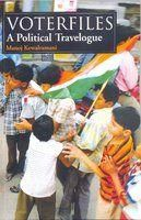 Voterfiles A Political Travelogue: Book by Manoj Kewalramani