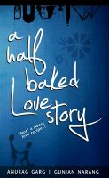 A Half Baked Love Story: Book by Anurag Garg