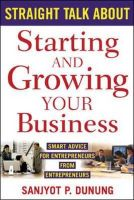 Straight Talk About Starting and Growing Your Business: Book by Sanjyot P. Dunung
