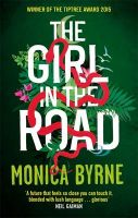 The Girl in the Road: Book by MONICA BYRNE