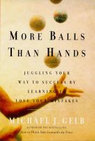 More Balls Than Hands: Juggling Your Way to Success by Learning to Love Your Mistakes: Book by Michael Gelb