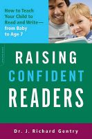 Raising Confident Readers: How to Teach Your Child to Read and Write, from Baby to Age 7: Book by Richard Gentry