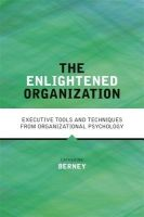 The Enlightened Organization: Executive Tools and Techniques from the World of Organizational Psychology: Book by Catherine Berney