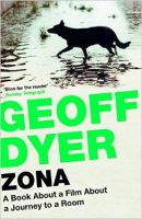Zona: A Book About a Film About a Journey to a Room: Book by Geoff Dyer