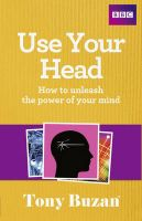Use Your Head: How to Unleash the Power of Your Mind: Book by Tony Buzan