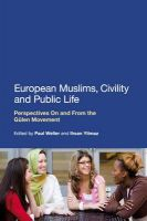European Muslims, Civility and Public Life: Perspectives on and from the Gulen Movement