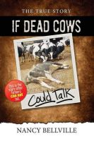 If Dead Cows Could Talk: Book by Nancy Bellville
