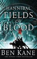 Hannibal: Fields of Blood: Book by Ben Kane
